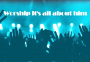 worship-it's-all-about-him